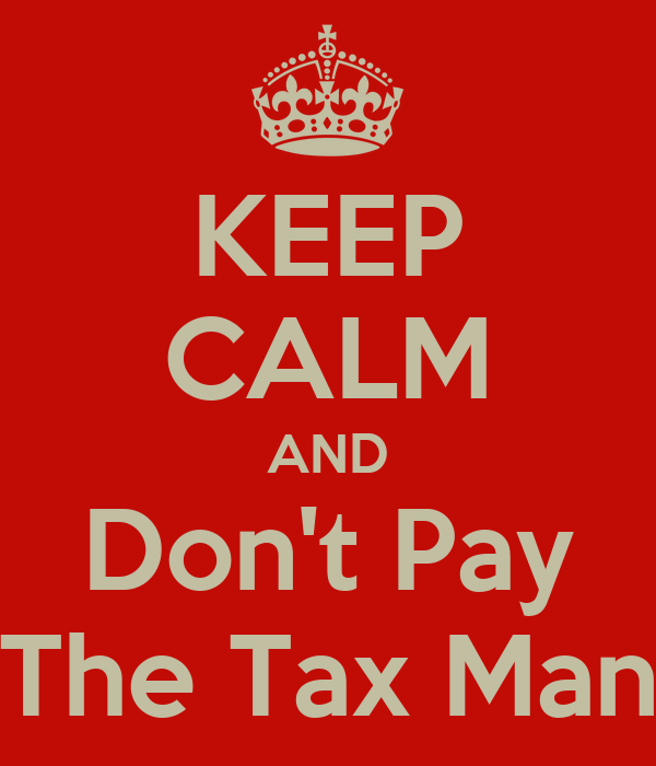 KEEP CALM AND Don't Pay The Tax Man