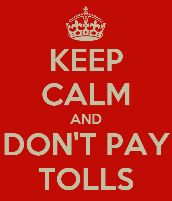 KEEP CALM AND DON'T PAY TOLLS