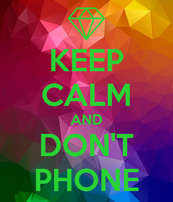 KEEP CALM AND DON'T PHONE