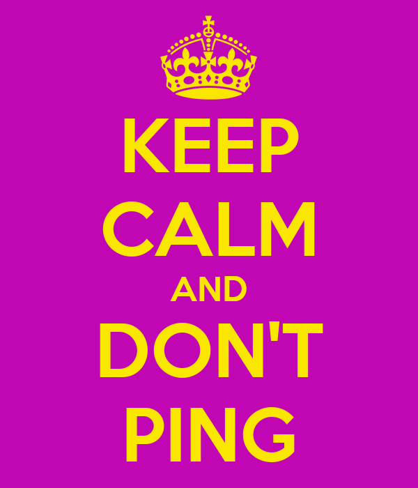 KEEP CALM AND DON'T PING