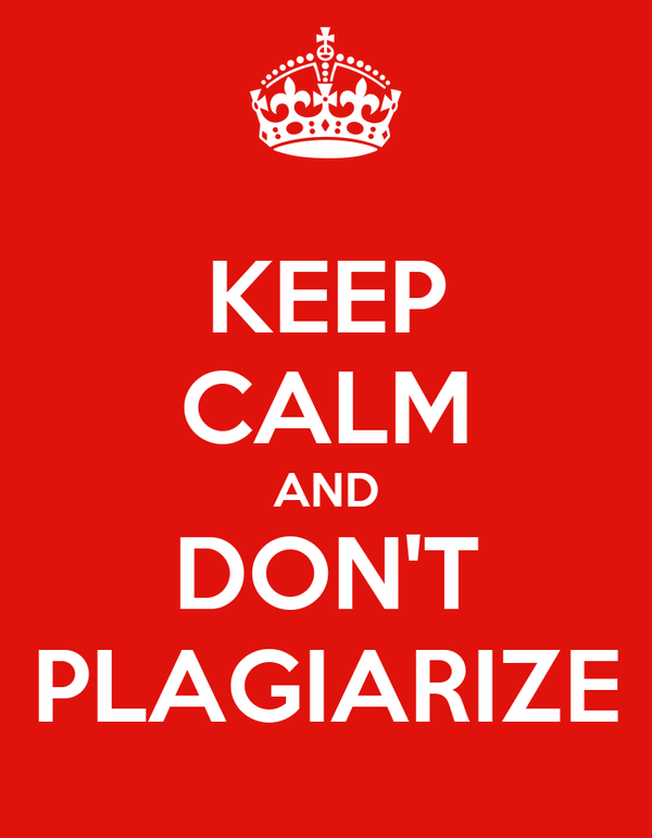 KEEP CALM AND DON'T PLAGIARIZE