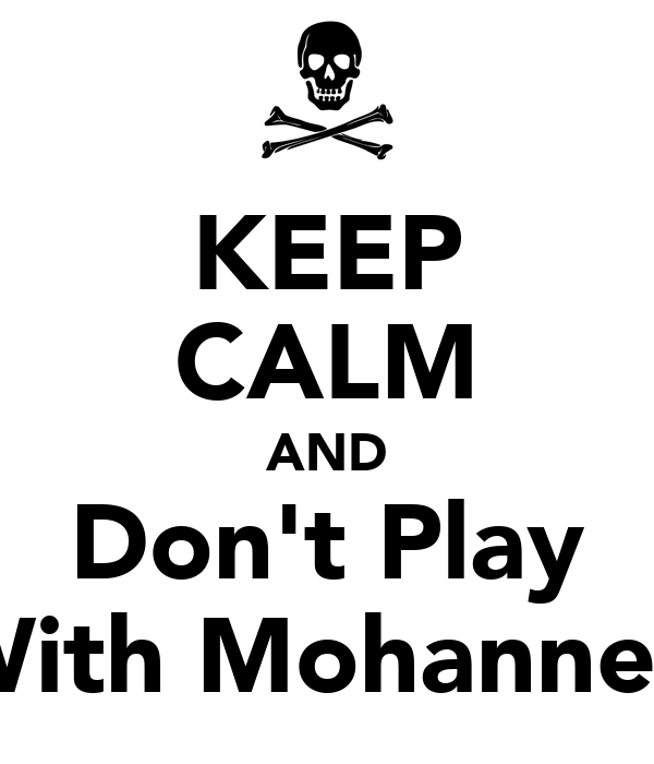 KEEP CALM AND Don't Play With Mohanned