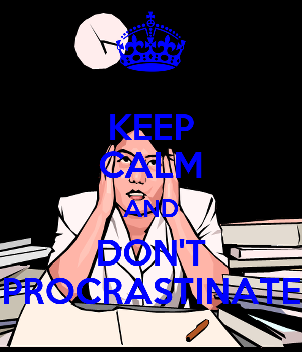 KEEP CALM AND DON'T PROCRASTINATE