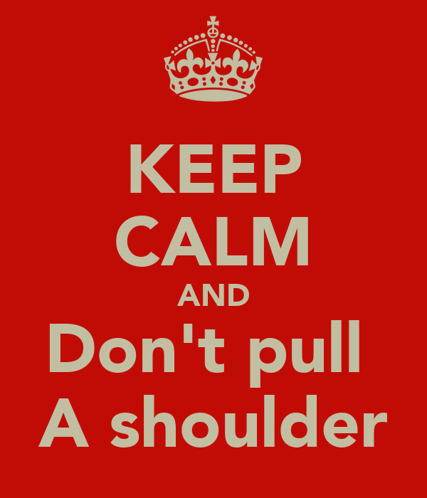 KEEP CALM AND Don't pull  A shoulder