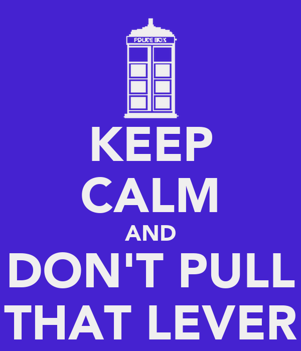 KEEP CALM AND DON'T PULL THAT LEVER