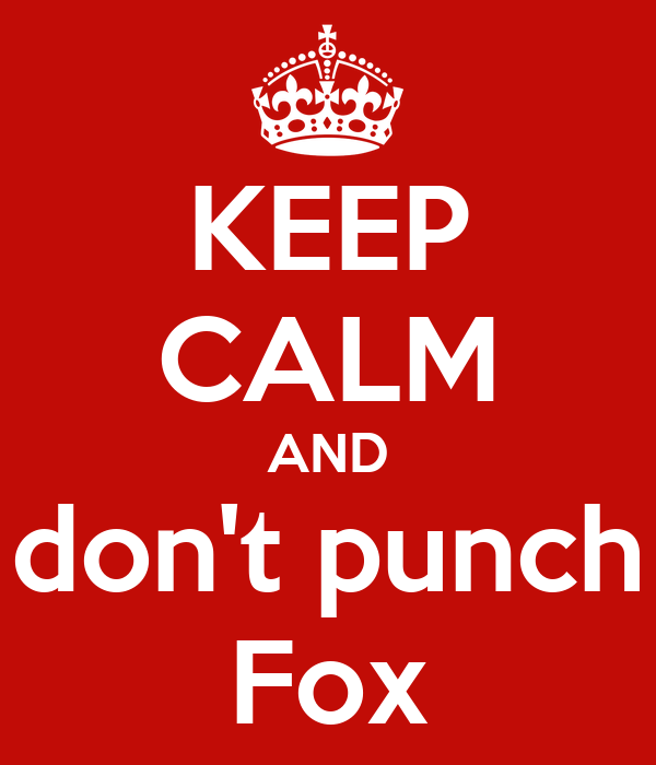 KEEP CALM AND don't punch Fox