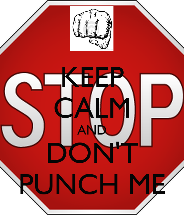 KEEP CALM AND DON'T PUNCH ME