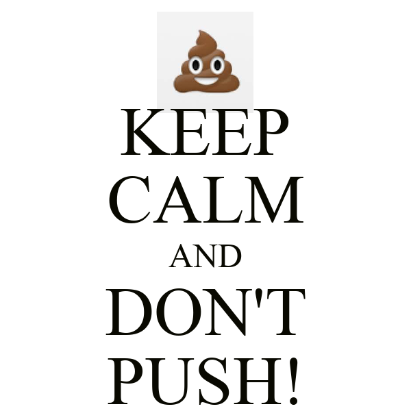 KEEP CALM AND DON'T PUSH!