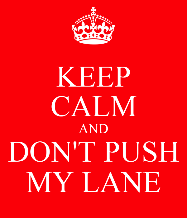 KEEP CALM AND DON'T PUSH MY LANE
