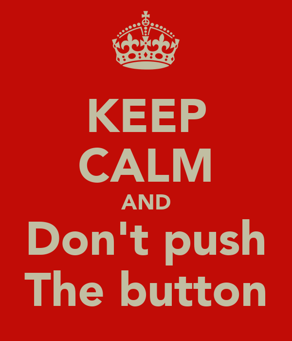 KEEP CALM AND Don't push The button