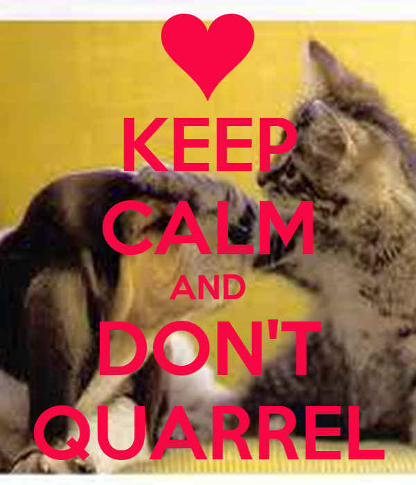 KEEP CALM AND DON'T QUARREL