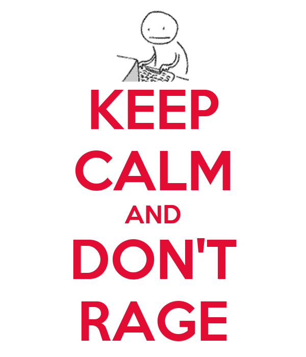 KEEP CALM AND DON'T RAGE