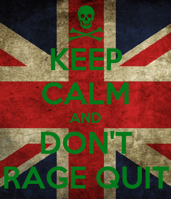 KEEP CALM AND DON'T RAGE QUIT