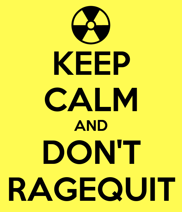 KEEP CALM AND DON'T RAGEQUIT