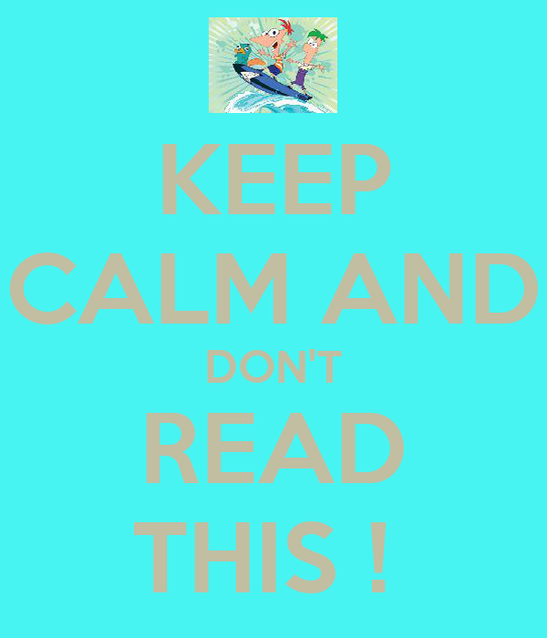 KEEP CALM AND DON'T READ THIS !