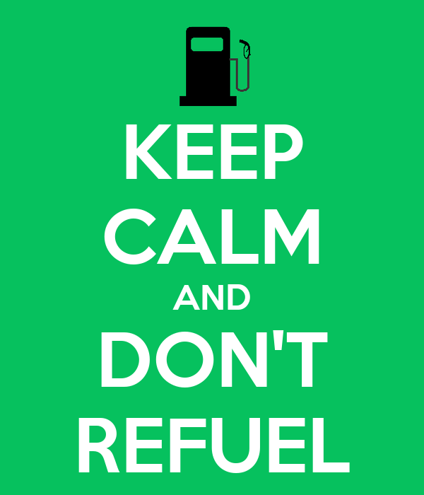 KEEP CALM AND DON'T REFUEL