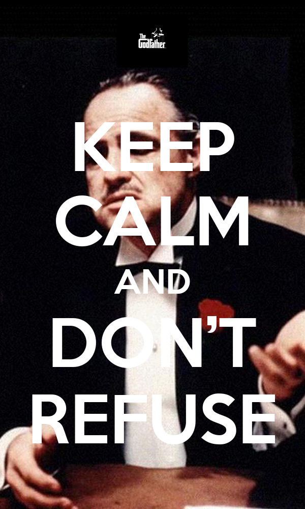 KEEP CALM AND DON'T REFUSE
