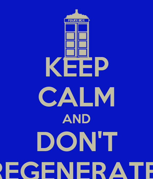KEEP CALM AND DON'T REGENERATE!