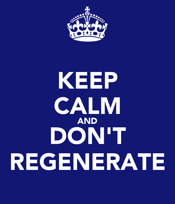 KEEP CALM AND DON'T REGENERATE