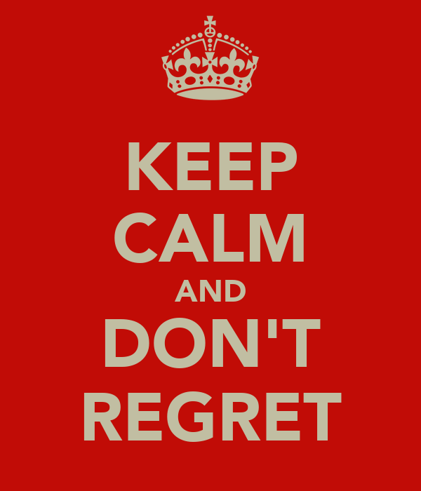 KEEP CALM AND DON'T REGRET