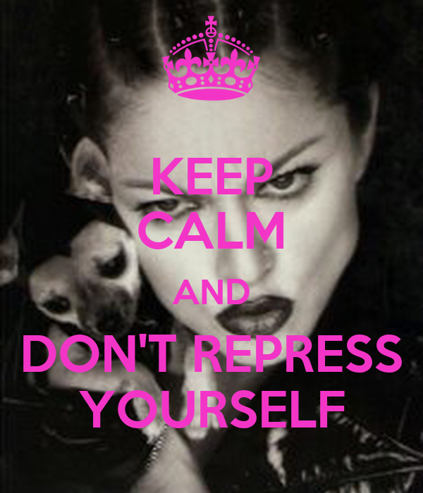 KEEP CALM AND DON'T REPRESS YOURSELF