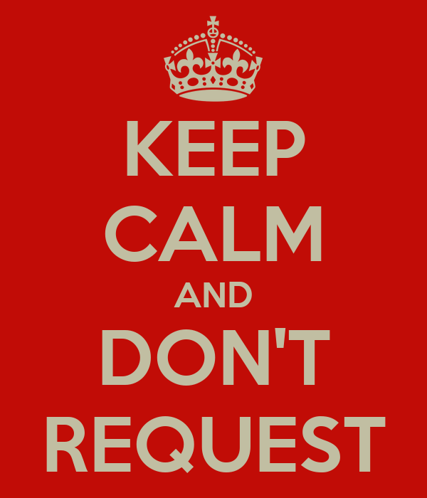 KEEP CALM AND DON'T REQUEST