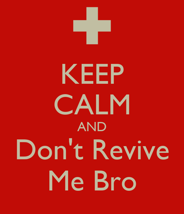 KEEP CALM AND Don't Revive Me Bro