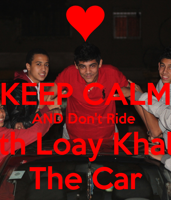 KEEP CALM AND Don't Ride  With Loay Khaled The Car