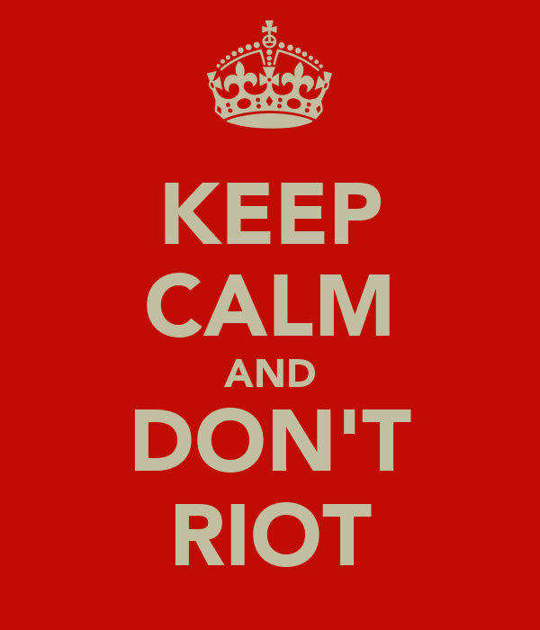 KEEP CALM AND DON'T RIOT