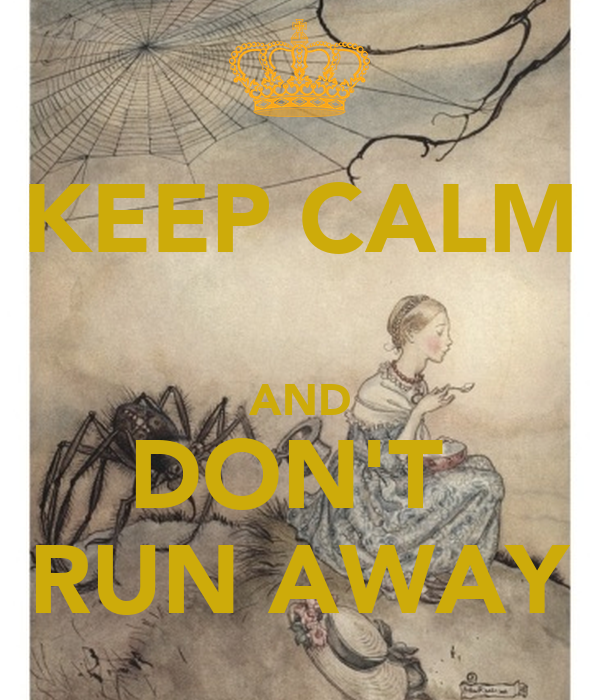 KEEP CALM  AND DON'T  RUN AWAY