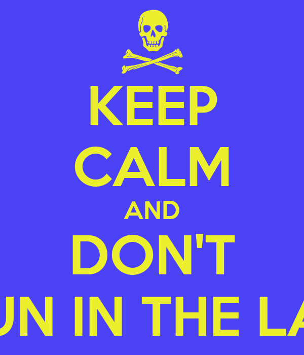 KEEP CALM AND DON'T RUN IN THE LAB