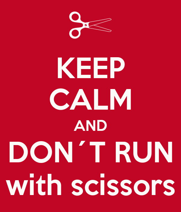 KEEP CALM AND DON´T RUN with scissors