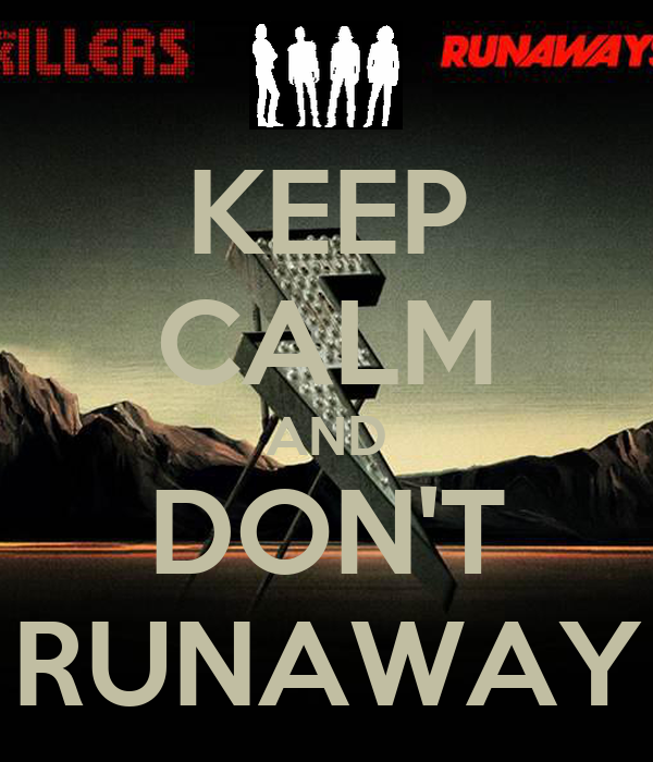 KEEP CALM AND DON'T RUNAWAY
