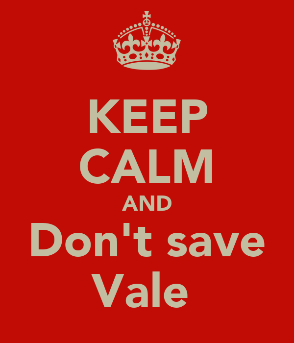 KEEP CALM AND Don't save Vale