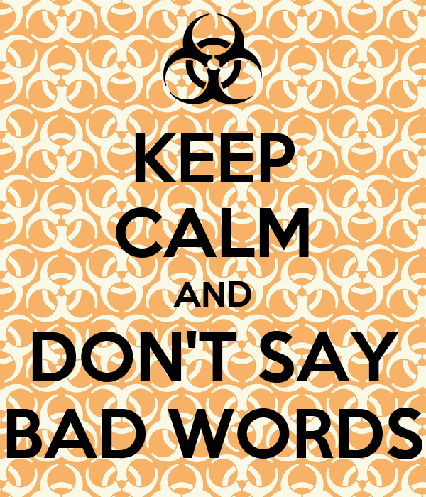 KEEP CALM AND DON'T SAY BAD WORDS