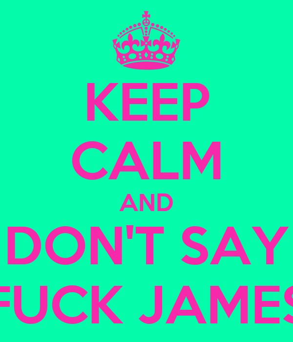 KEEP CALM AND DON'T SAY FUCK JAMES