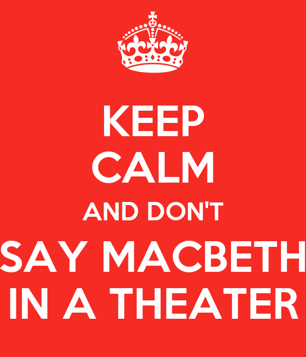 KEEP CALM AND DON'T SAY MACBETH IN A THEATER