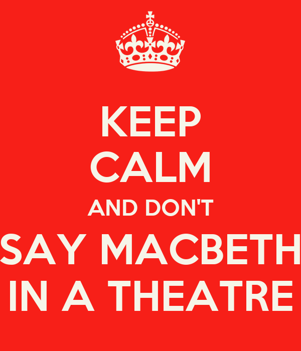 KEEP CALM AND DON'T SAY MACBETH IN A THEATRE