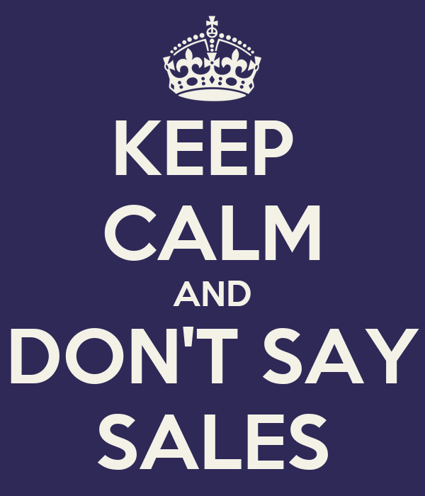 KEEP  CALM AND DON'T SAY SALES