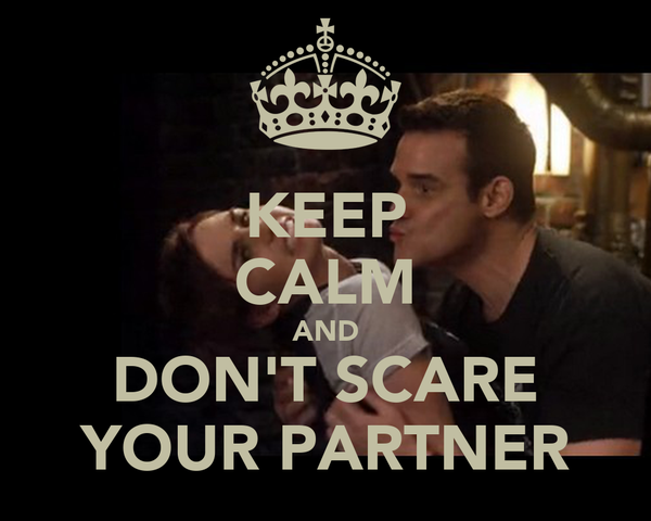 KEEP CALM AND DON'T SCARE YOUR PARTNER