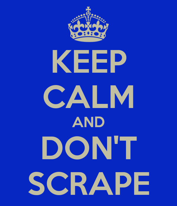 KEEP CALM AND DON'T SCRAPE