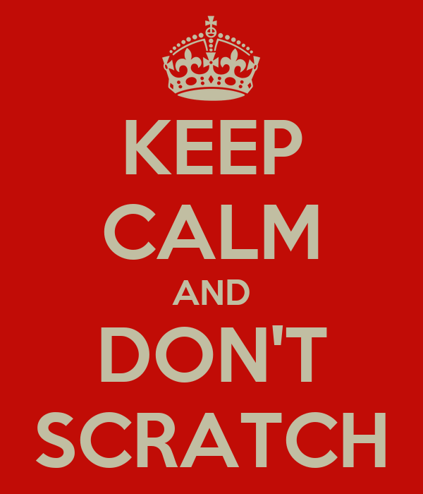KEEP CALM AND DON'T SCRATCH