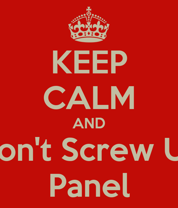 KEEP CALM AND Don't Screw Up Panel