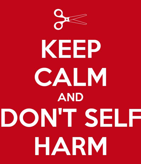 KEEP CALM AND DON'T SELF HARM