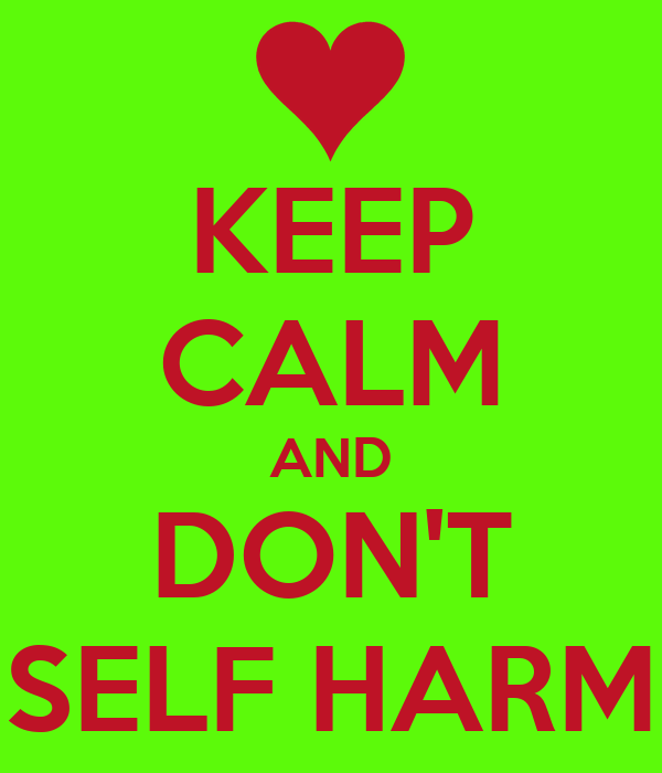 KEEP CALM AND DON'T SELF HARM