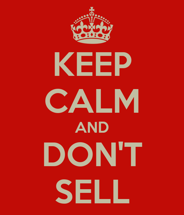 KEEP CALM AND DON'T SELL