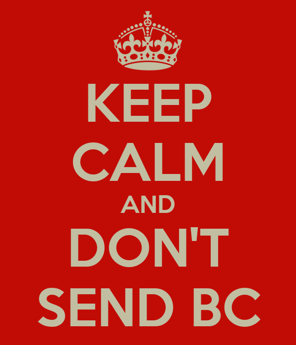 KEEP CALM AND DON'T SEND BC