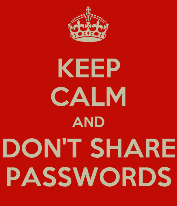 KEEP CALM AND DON'T SHARE PASSWORDS