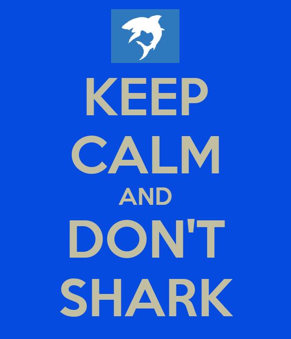 KEEP CALM AND DON'T SHARK