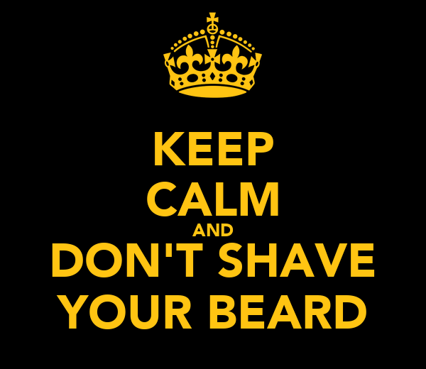 KEEP CALM AND DON'T SHAVE YOUR BEARD